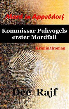 'Mord in Appeldorf: Kommissar Puhvogels erster Mordfall' von Dee Rajf