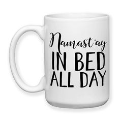 Namast'ay In Bed All Day Sick Day I Can't Adult Hard Day Day Off Namaste Yoga Trendy Funny Humor 15oz Coffee Mug