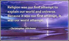 Can we as a species maybe learn a bit more from our failures? - http://holesinthefoam.us/hitchens-religionis/