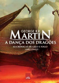 As Crônicas de Gelo e Fogo: A Dança dos Dragões. Livro Cinco  - George R. R. Martin (Leya)