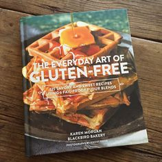 Recipe Renovator reviews: The Everyday Art of Gluten-Free by Karen Morgan. I have eaten at this bakery, it's the bomb!