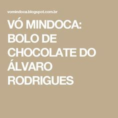 VÓ MINDOCA: BOLO DE CHOCOLATE DO ÁLVARO RODRIGUES