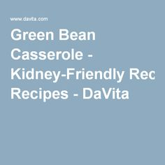 Green Bean Casserole is a long-time holiday favorite. Try a few adjustments recommended by DaVita dietitian Erica to serve up a tasty, healthier version for today's kidney diet. Davita Recipes, Kidney Recipes, Diet Recipes, Diabetes Recipes, Diet Meals, Health Recipes, Diet Foods, Healthy Kidney Diet, Heart Healthy Diet