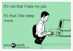True! I love my job but why do I have to be there so early?!