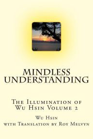 Mindless Understanding (The Illumination of Wu Hsin) (Volume First Time, Writing, Books, Spring, Libros, Book, Being A Writer, Book Illustrations, Libri