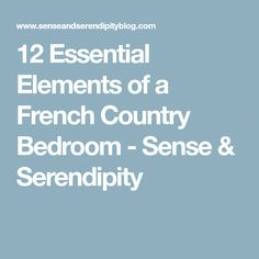12 Essential Elements of a French Country Bedroom - Sense & Serendipity