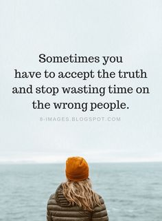 Bad People Quotes Sometimes you have to accept the truth and stop wasting time on the wrong people. Wasting Time Quotes, Stop Wasting Time, Bad Times Quote, Relationship Quotes, Life Quotes, Wisdom Quotes, Relationships, Motivational Quotes, Inspirational Quotes
