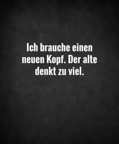 I need a new head. The old man thinks too Ich brauche einen neuen Kopf. Because thinking too much creates problems that weren& there before - Words Quotes, Sayings, German Quotes, German Words, Word Pictures, Thats The Way, Good Thoughts, True Words, Funny Quotes