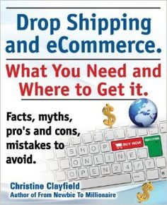 Drop Shipping and eCommerce, What You Need and Where to Get it. Dropshipping Suppliers and Products, eCommerce Payment Processing, eCommerce Software and Set up an Online Store All Covered: Amazon.co.uk: Christine Clayfield: 9781909151369: Books