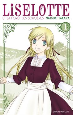 Liselotte et la forêt des sorcières de Natsuki Takaya (l'auteur de Fruits Basket)