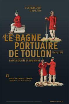 Exposition Le Bagne portuaire de Toulon, entre réalités et imaginaire 1748 - 1873. Du 6 octobre 2012 au 13 mai 2013 à Toulon.