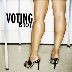 Voting is sexy... well... trying to get people to understand the importance of voting!