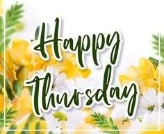 Beautiful Happy Thursday Image with flowers background for Wish Someone A Happy Thursday. Happy Thursday Images, Wishes Images, Flowers, Beautiful, Florals, Flower, Bloemen