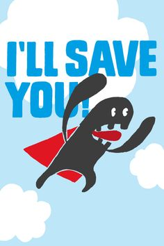 I'll save you!