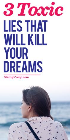 3 Toxic Lies That Will Kill Your Dreams  Don't let your dreams die. Check this out!