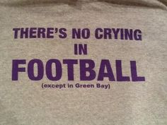 No crying in football, except in Green Bay Bronco Sports, Sport Football, Football Fans, Football Humor, Vikings Football, Minnesota Vikings, Viking Baby, Purple Reign, Green Bay