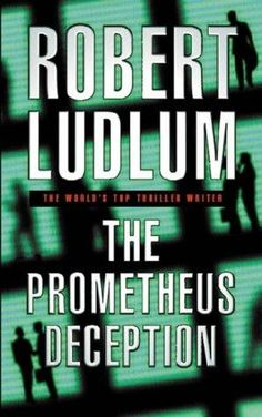 The Prometheus Deception by Robert Ludlum - book cover, description, publication history. Robert Ludlum, Fiction Books, Book Covers, My Books, Author, My Love, Reading, Music, Movies