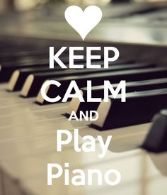 KEEP CALM AND Play Piano It id Timeto habe your piano tuned snd cleaned visit our web site www.kamstra liano tunumg .webs .com