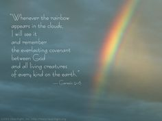 I love rainbows.  They are a conversation between God and us every time we see one.  It is comforting to know that His promises are true!