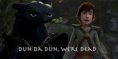 How To Train Your Dragon LOL :)  Love this movie!!