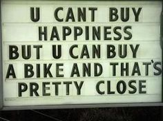 You can't buy happiness, but you can buy a bike... and that's pretty close