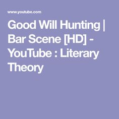 Good Will Hunting | Bar Scene [HD] - YouTube : Literary Theory