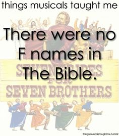 Seven Brides For Seven Brothers-Actually there is at least one F name, but he was not a good person! ;)