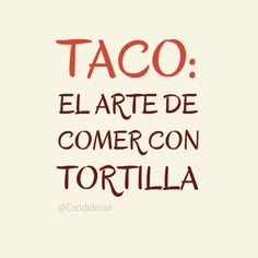"#Taco: ""El #Arte de #Comer con #Tortilla"". @candidman #Frases"