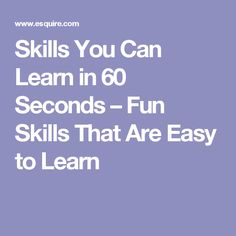 Skills You Can Learn in 60 Seconds – Fun Skills That Are Easy to Learn