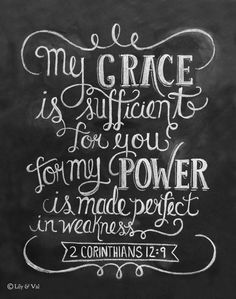 """2 Corinthians 12:9, """"My grace is sufficient for you for my power is made perfect in weakness."""" ♥ Our fine art chalkboard prints will bring the rustic charm of a chalkboard to your space- minus the dus"""