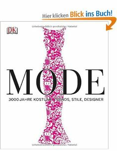 Mode: 3000 Jahre Kostüme, Trends, Stile, Designer: Amazon.de: Dorling Kindersley: Bücher