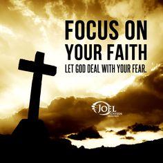 Focus on your faith. Let God deal with your fear.