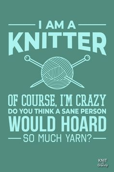 The Top 127 Knitting Puns, Yarn Memes, Jokes, Knitting Memes & Funny Quotes – Updated For 2019 I am a knitter. Of course I'm crazy, do you think a sane person would hoard so much yarn? If you love and havi. Knitting Terms, Knitting Quotes, Knitting Humor, Crochet Humor, Knitting Blogs, Knitting For Beginners, Knitting Needles, Knitting Yarn, Memes Humor