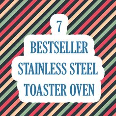 7 Bestseller Stainless Steel Toaster Oven Stainless Steel Toaster, Oven, Ovens