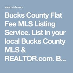 Bucks County Flat Fee MLS Listing Service. List in your local Bucks County MLS & REALTOR.com. Better Business Bureau A+ rated company. Super low Flat Fee Listing Service.