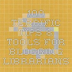 100 Terrific Tips & Tools for Blogging Librarians