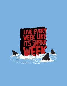 Live Every Week Like It's Shark Week | since1987