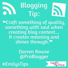 ❝Create something of quality, something with soul when creating blog content... It creates meaning and shines through.❞ Darren Rowse @ProBlogger