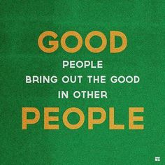 Surround yourself with the good