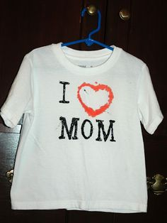 Mother's Day  I <3 MOM   Home-made tee