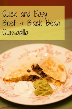 Easy Beef and Black Bean Quesadillas - Todays Work at Home Mom