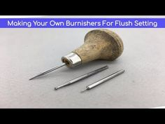 Making Your Own Burnishers For Flush Setting - Making Your Own Jewelry Tools - YouTube