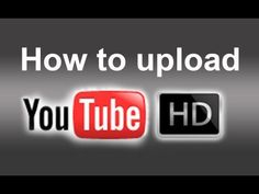 cool How to Upload 720p/1080p Full HD Videos to YouTube