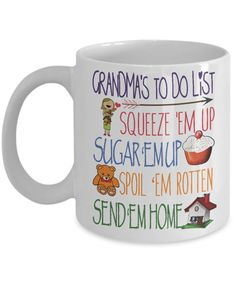 Grandmas To Do List Squeeze Em Up  Sugar Em Up  Spoil Em Rotten  Send Em Home    *11oz Mug  *Same Print on each side  *Dishwasher and microwave safe Ceramic Mug  *Your Coffee Cup will be Printed and shipped from the USA  *The highest quality printing possible is used. Your Ceramic Mug will never fade no matter how many times you wash it.  ***** Grandma coffee mug, great gift for Grandma