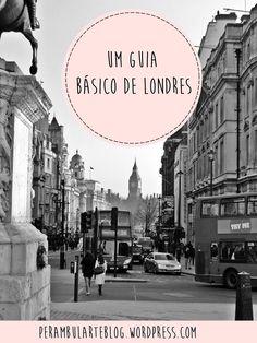 Um guia para iniciantes a Londres, UK. Tudo o que você precisa visitar em uma primeira vez na cidade.