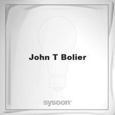 John T Bolier: Page about John T Bolier #member #website #sysoon #about