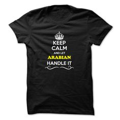 [New tshirt name origin] Keep Calm and Let ARABIAN Handle it  Coupon Best  Hey if you are ARABIAN then this shirt is for you. Let others just keep calm while you are handling it. It can be a great gift too.  Tshirt Guys Lady Hodie  SHARE and Get Discount Today Order now before we SELL OUT Today  Camping 2015 special tshirts aaron handle it calm and let arabian handle keep calm and let
