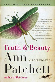 Truth & Beauty by Ann Patchett, a tribute to and about her friend Lucy Grealy.