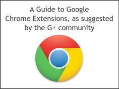 Google Chrome Extensions - as Suggested by the Google  Community!