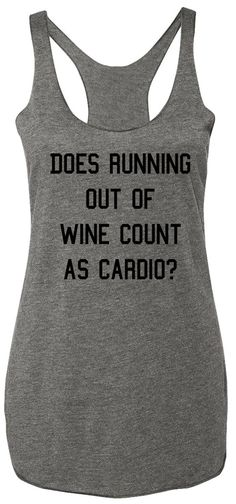 """""""DOES RUNNING OUT OF WINE COUNT AS CARDIO?"""" Heather Gray Racerback Tank Top Good Question! Sizes: XS, S, M, L, XL, XXL Measure yourself, and use the size charts provided to determine the best size for you. Model Stats: Height = 5'5"""", Weight = 135 lbs, Bust = 32DD, *** Wearing Size Small in all Size Chart Photos *** Cotton/Poly Blend Super Soft Sheer Mini Rib Knit Racerback Tank Longer Body, perfect for those strenuous workouts :) Grey Tank Top, Black Tank Tops, Funny Tank Tops, Funny Shirts, Workout Humor, Workout Shirts, Beer Shirts, Printed Tank Tops, Wine Pairings"""
